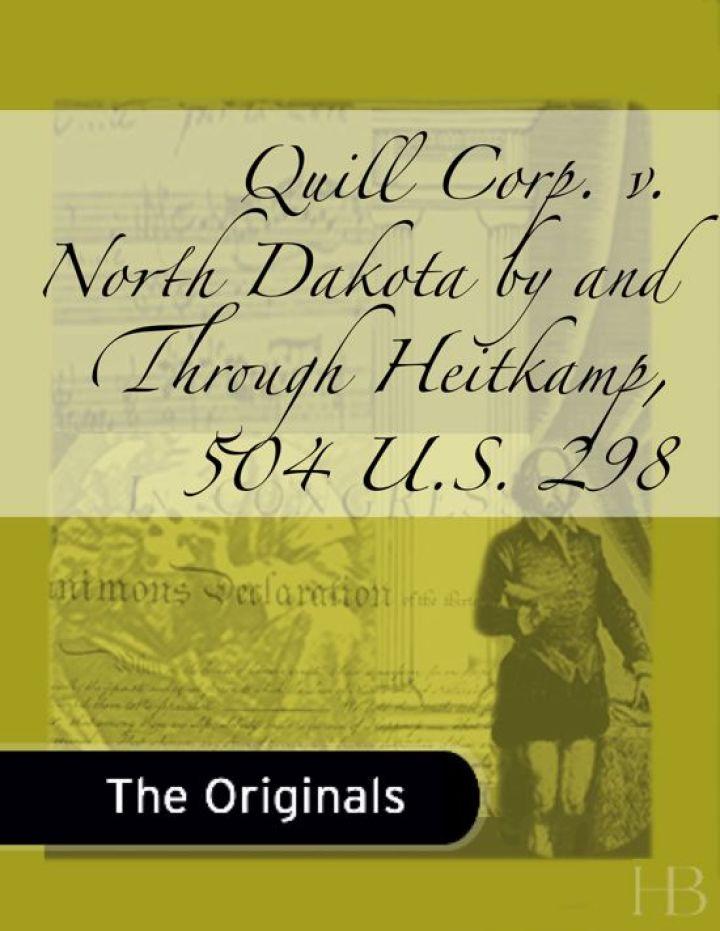 Quill Corp. v. North Dakota by and Through Heitkamp, 504 U.S. 298