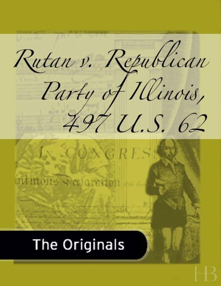 Rutan v. Republican Party of Illinois, 497 U.S. 62