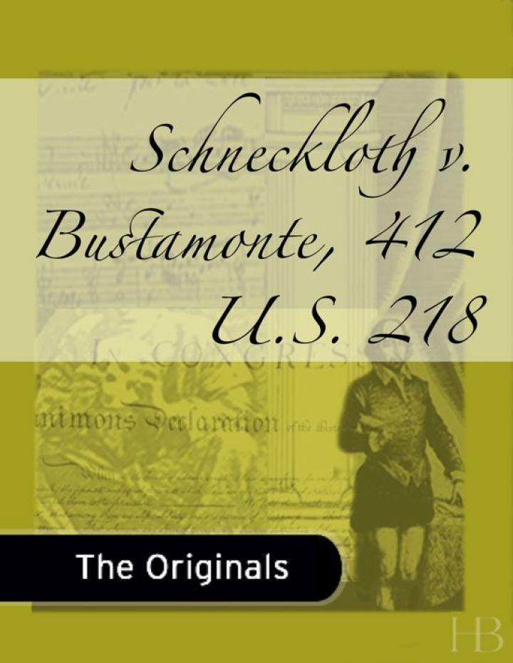 Schneckloth v. Bustamonte, 412 U.S. 218