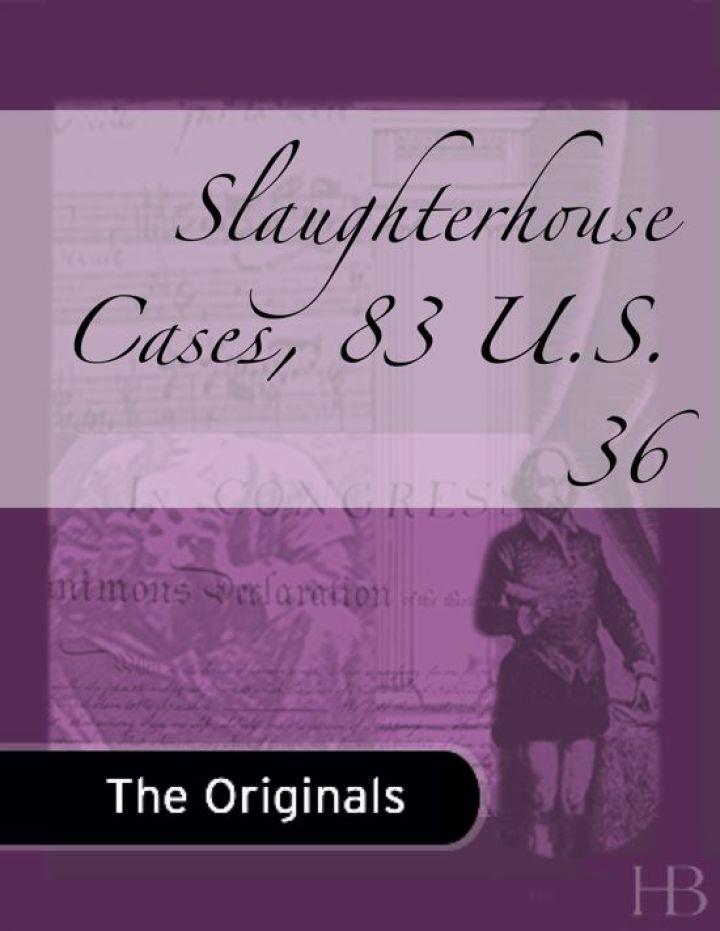 Slaughterhouse Cases, 83 U.S. 36