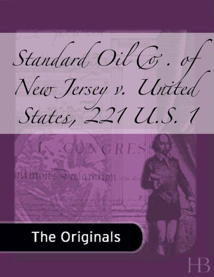 Standard Oil Co. of New Jersey v. United States, 221 U.S. 1