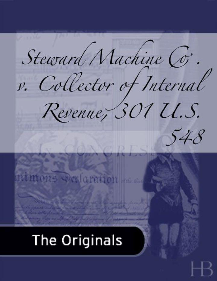 Steward Machine Co. v. Collector of Internal Revenue, 301 U.S. 548