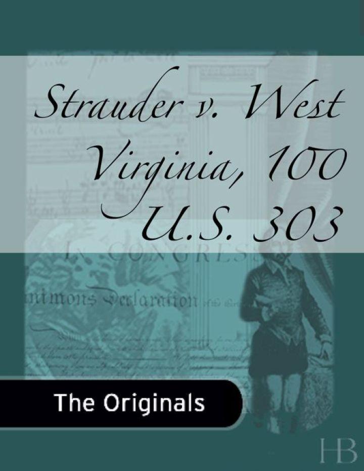 Strauder v. West Virginia, 100 U.S. 303