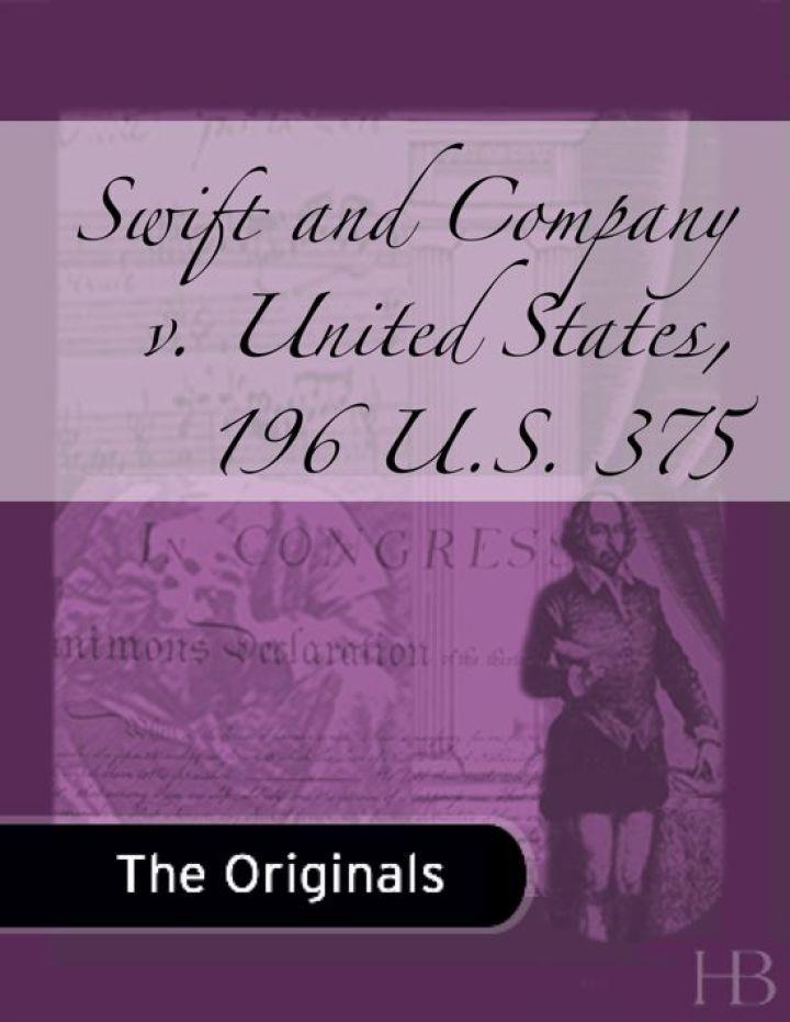 Swift and Company v. United States, 196 U.S. 375