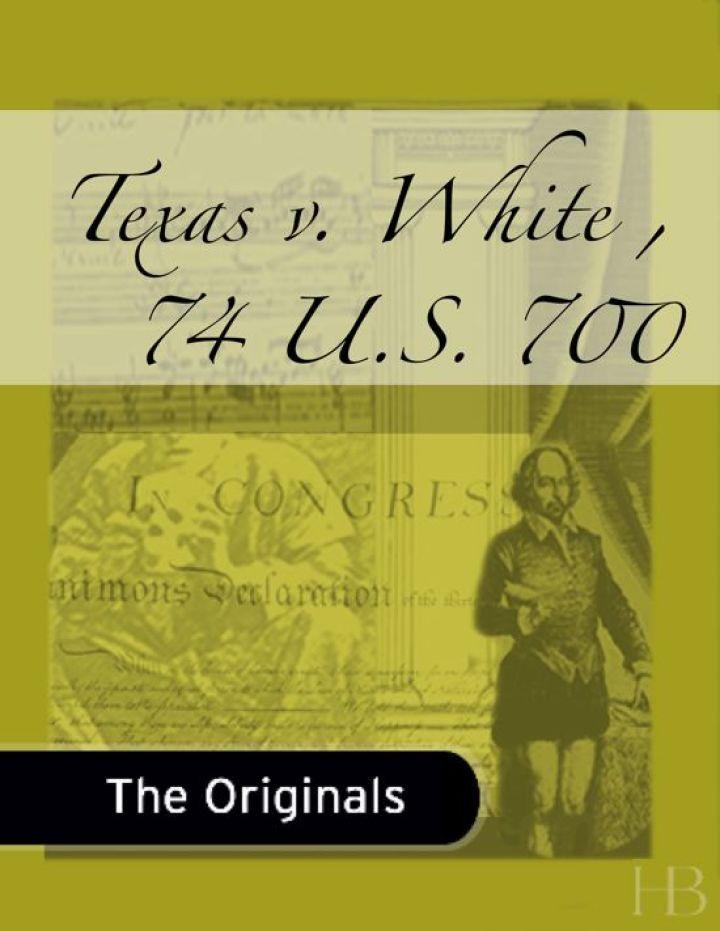 Texas v. White , 74 U.S. 700
