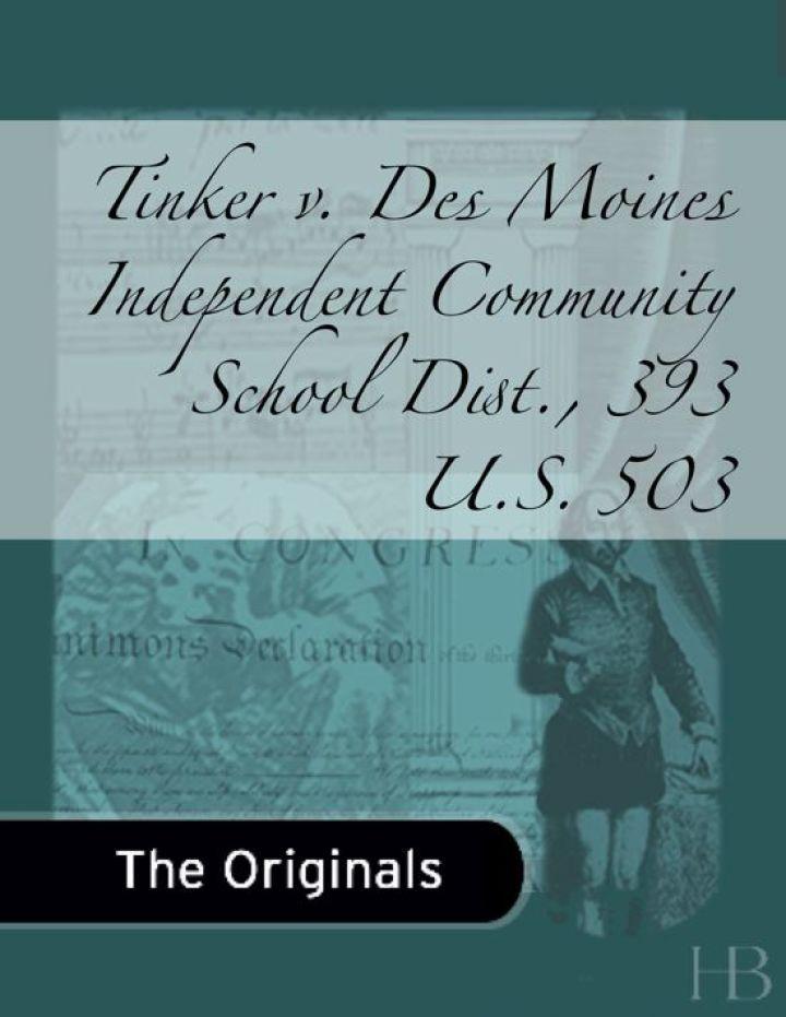 Tinker v. Des Moines Independent Community School Dist., 393 U.S. 503