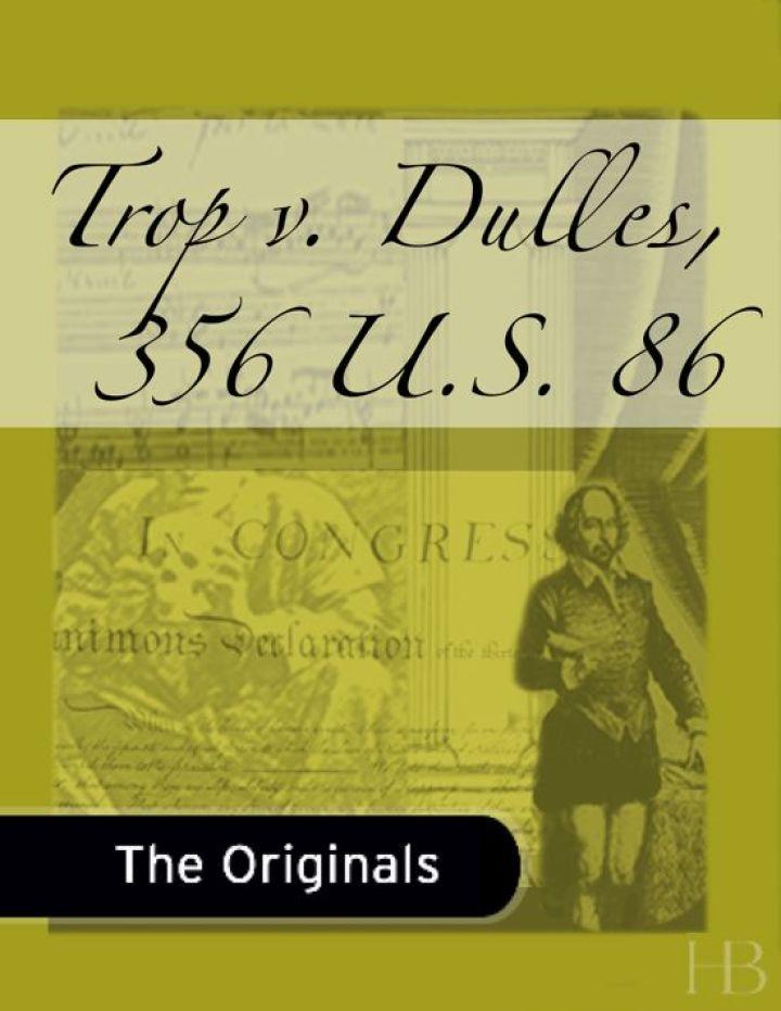 Trop v. Dulles, 356 U.S. 86