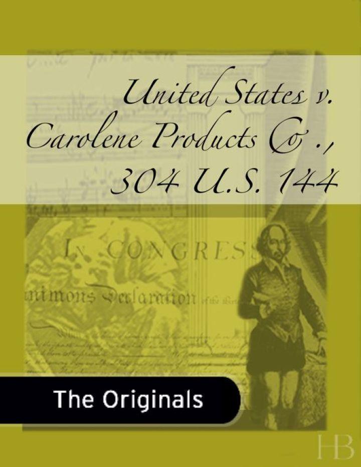 United States v. Carolene Products Co., 304 U.S. 144