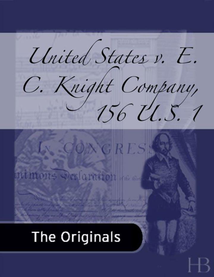 United States v. E. C. Knight Company, 156 U.S. 1
