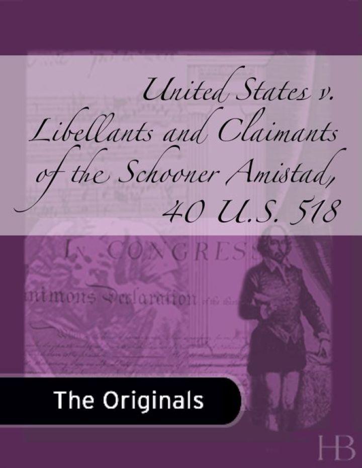 United States v. Libellants and Claimants of the Schooner Amistad, 40 U.S. 518