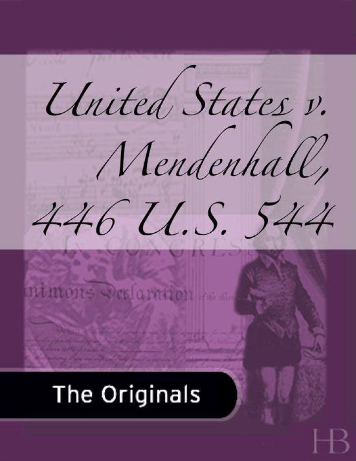 United States v. Mendenhall, 446 U.S. 544