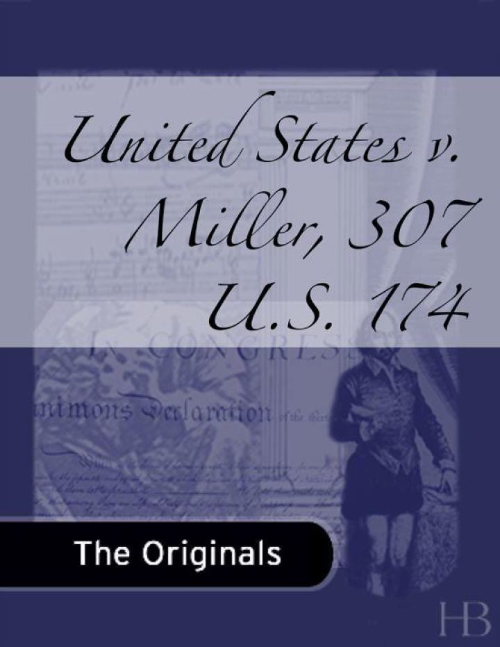 United States v. Miller, 307 U.S. 174
