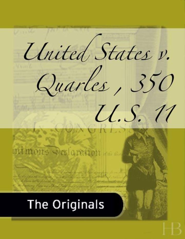 United States v. Quarles , 350 U.S. 11