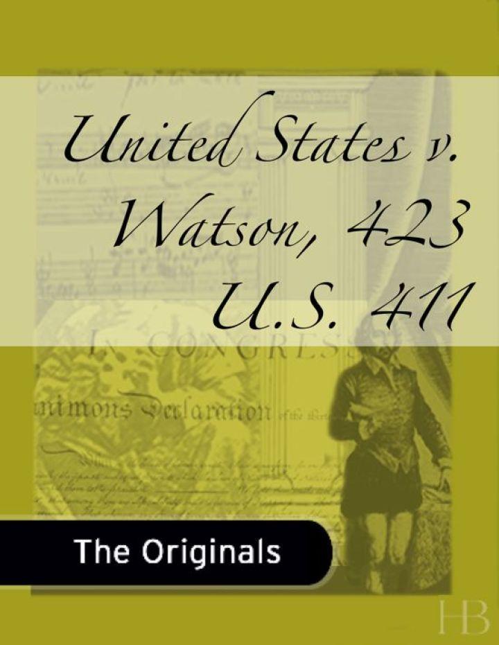 United States v. Watson, 423 U.S. 411