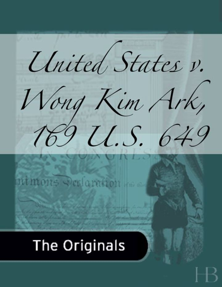 United States v. Wong Kim Ark, 169 U.S. 649