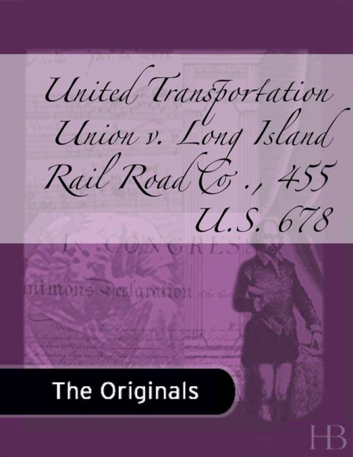 United Transportation Union v. Long Island Rail Road Co., 455 U.S. 678
