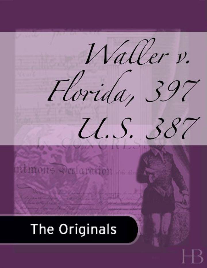 Waller v. Florida, 397 U.S. 387