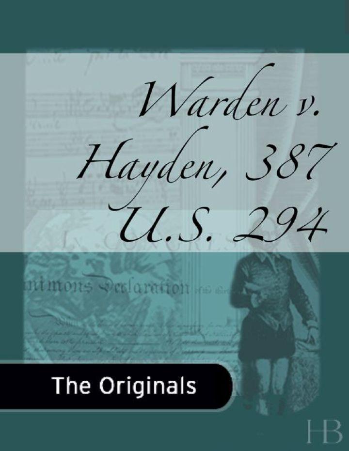 Warden v. Hayden, 387 U.S. 294