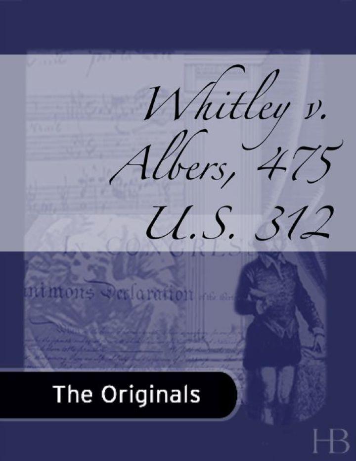 Whitley v. Albers, 475 U.S. 312