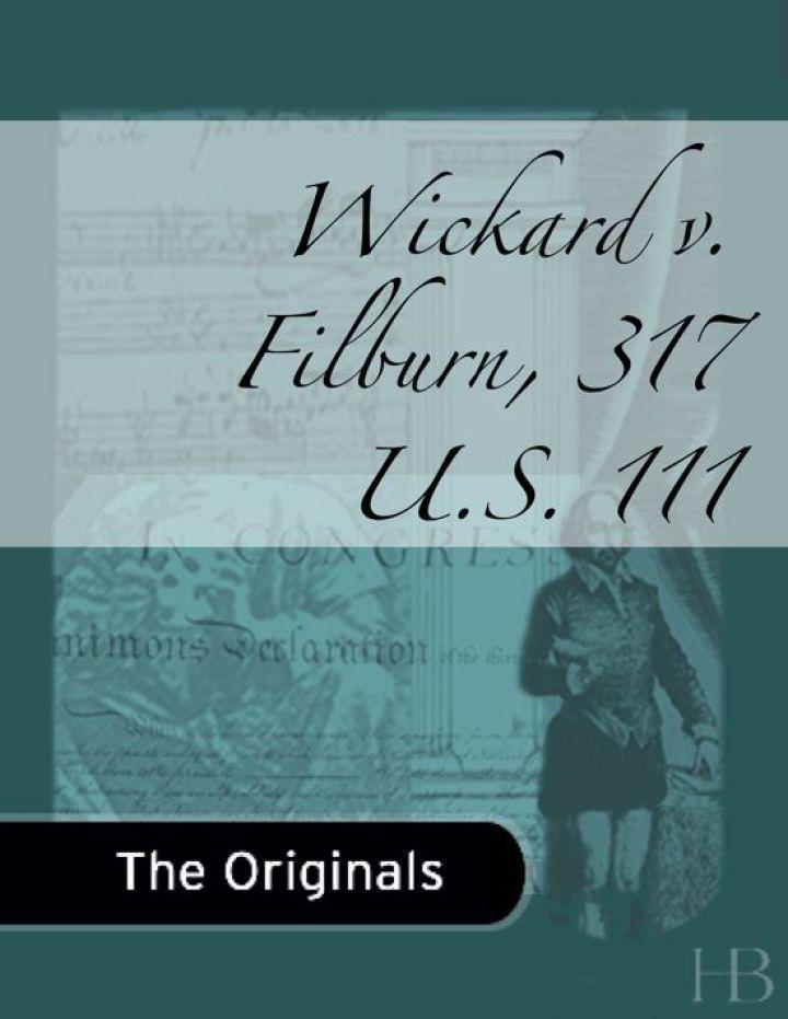 Wickard v. Filburn, 317 U.S. 111