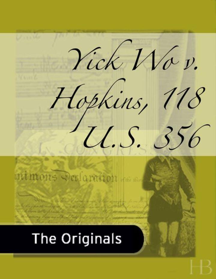 Yick Wo v. Hopkins, 118 U.S. 356