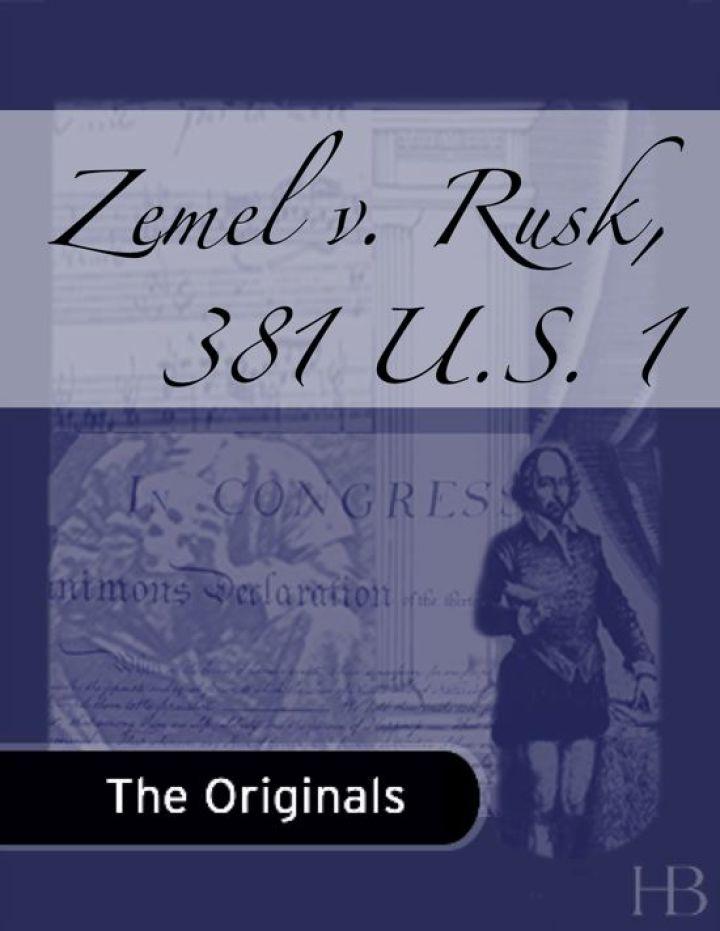 Zemel v. Rusk, 381 U.S. 1