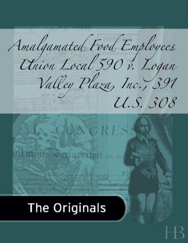 Amalgamated Food Employees Union Local 590 v. Logan Valley Plaza, Inc., 391 U.S. 308
