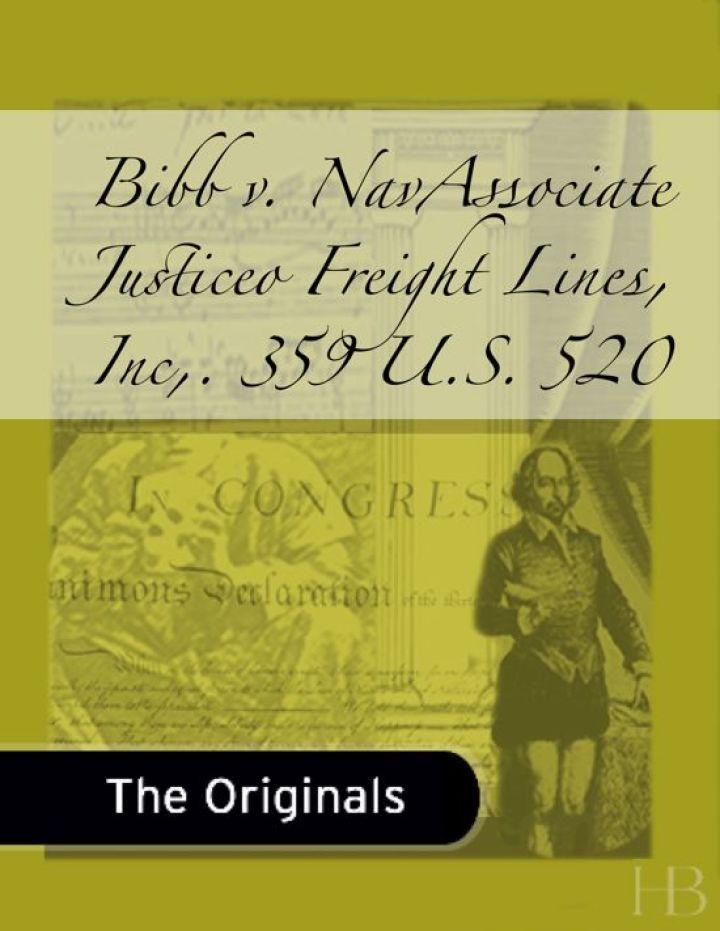 Bibb v. NavAssociate Justiceo Freight Lines, Inc., 359 U.S. 520