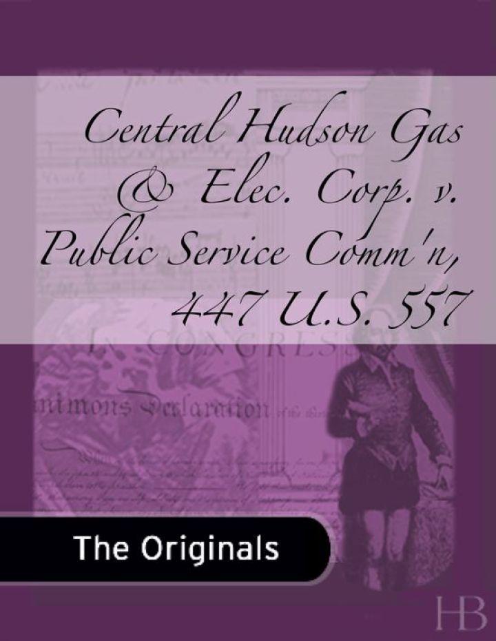 Central Hudson Gas & Elec. Corp. v. Public Service Comm'n, 447 U.S. 557