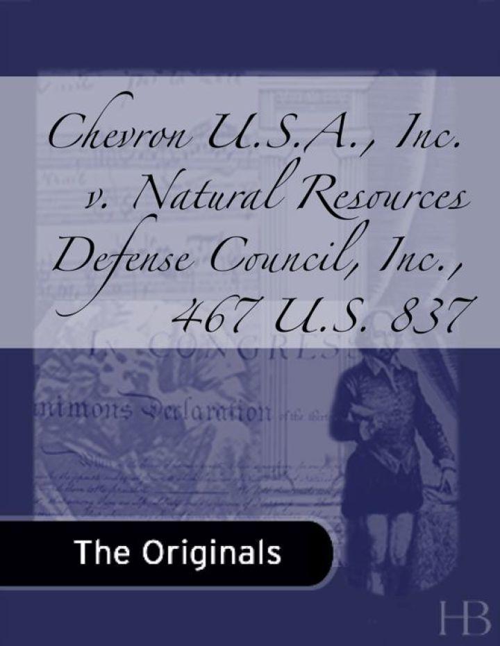 Chevron U.S.A., Inc. v. Natural Resources Defense Council, Inc., 467 U.S. 837