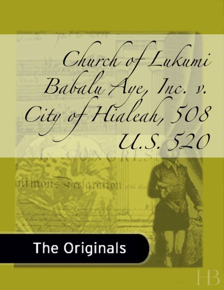 Church of Lukumi Babalu Aye, Inc. v. City of Hialeah, 508 U.S. 520