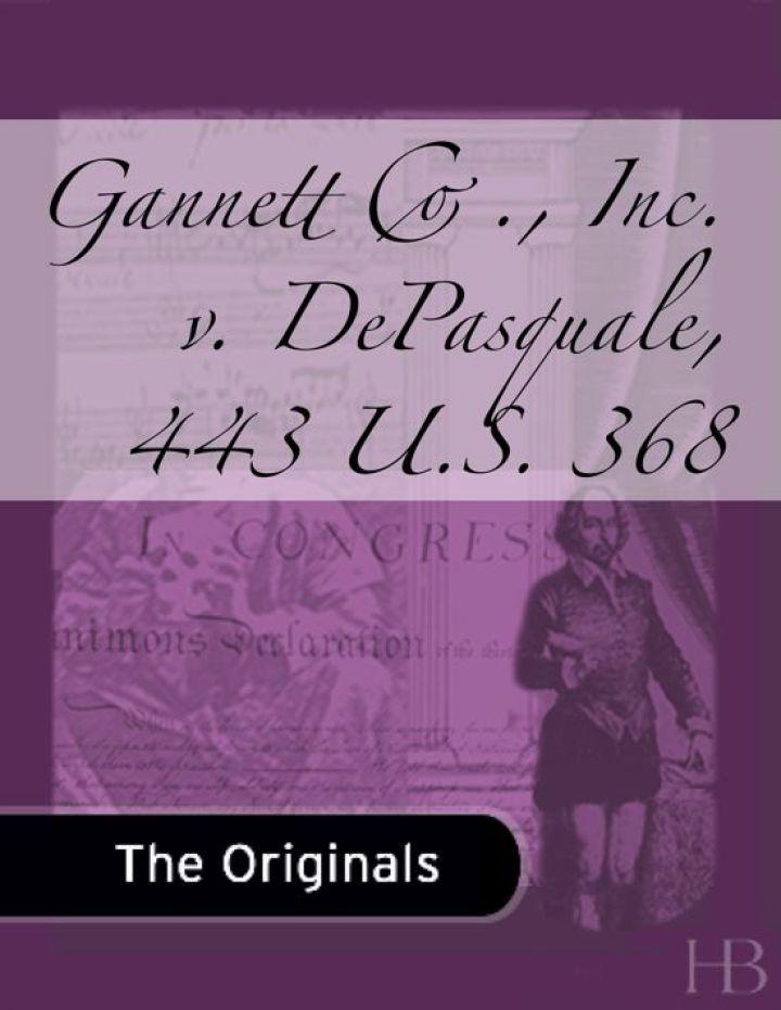 Gannett Co., Inc. v. DePasquale, 443 U.S. 368