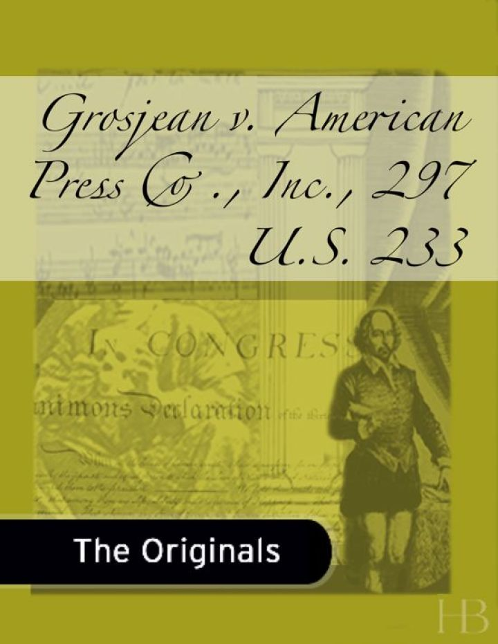 Grosjean v. American Press Co., Inc., 297 U.S. 233