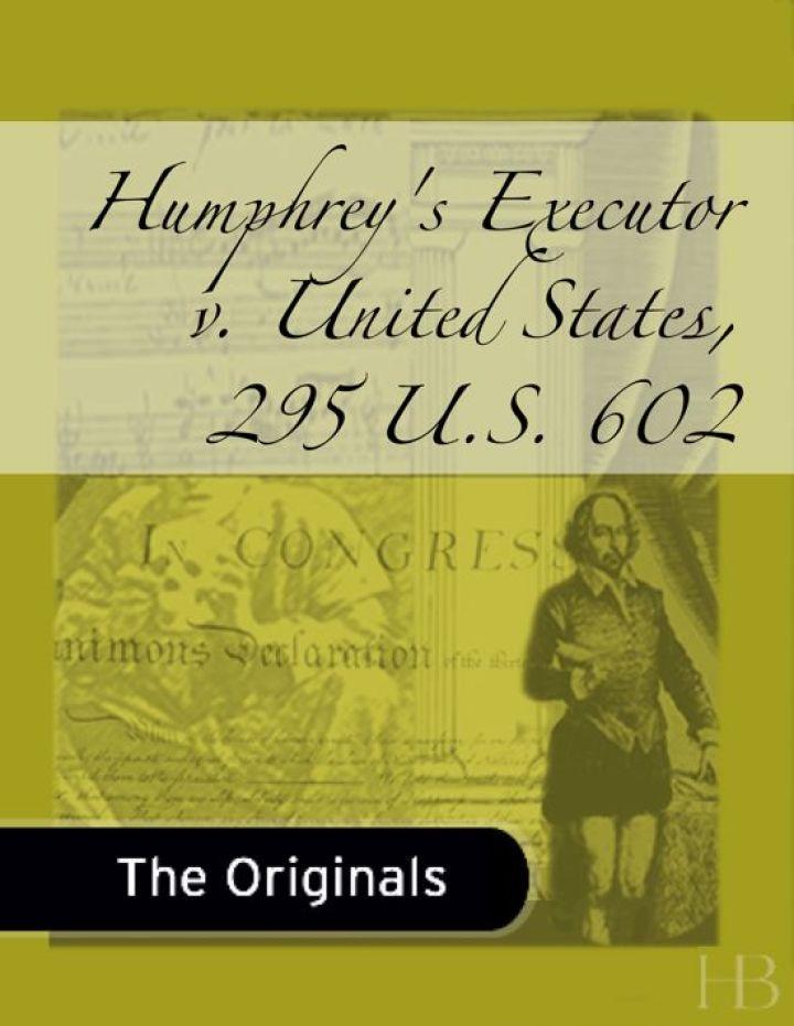 Humphrey's Executor v. United States, 295 U.S. 602