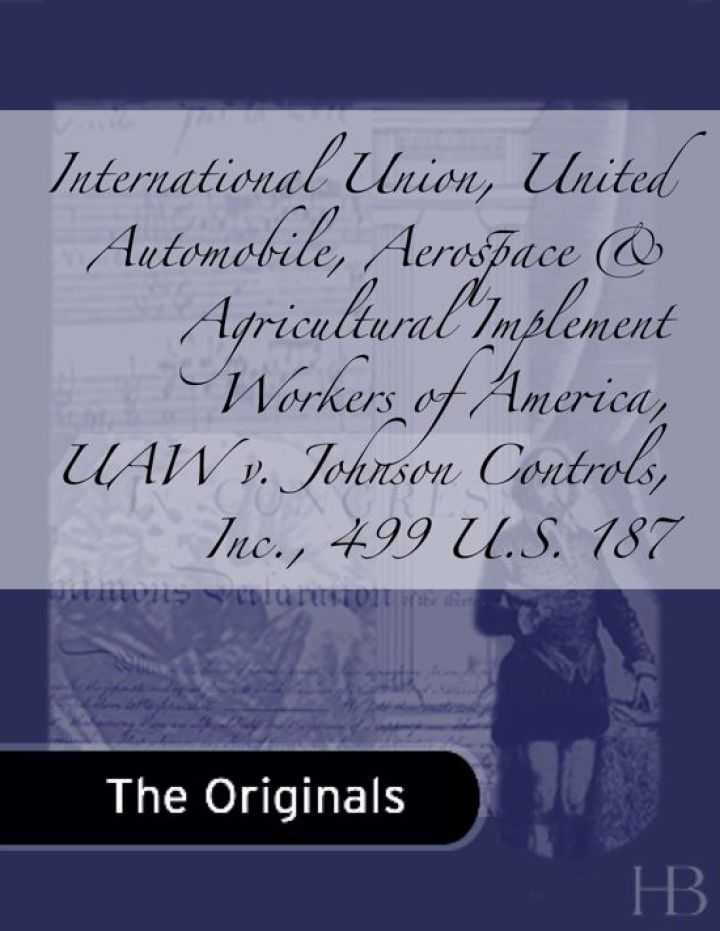 International Union, United Automobile, Aerospace & Agricultural Implement Workers of America, UAW v. Johnson Controls, Inc., 499 U.S. 187