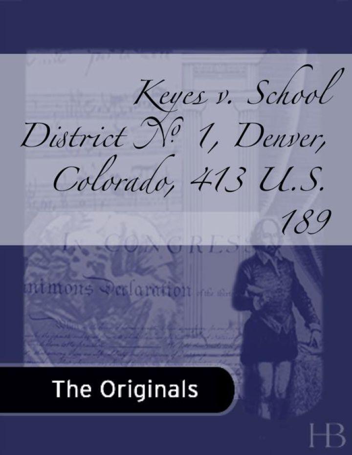 Keyes v. School District No. 1, Denver, Colorado, 413 U.S. 189