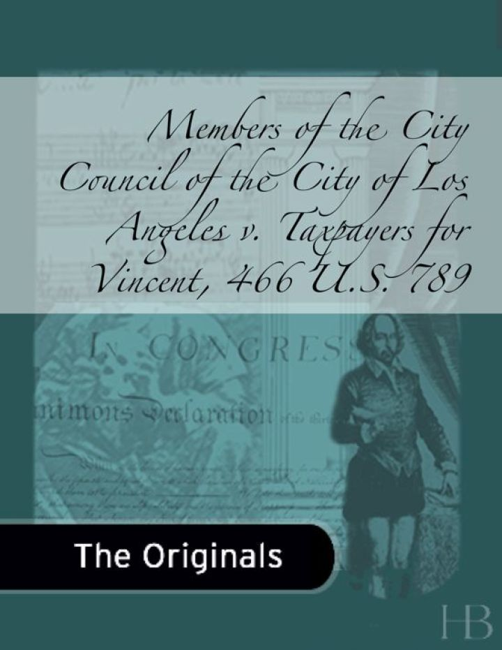 Members of the City Council of the City of Los Angeles v. Taxpayers for Vincent, 466 U.S. 789