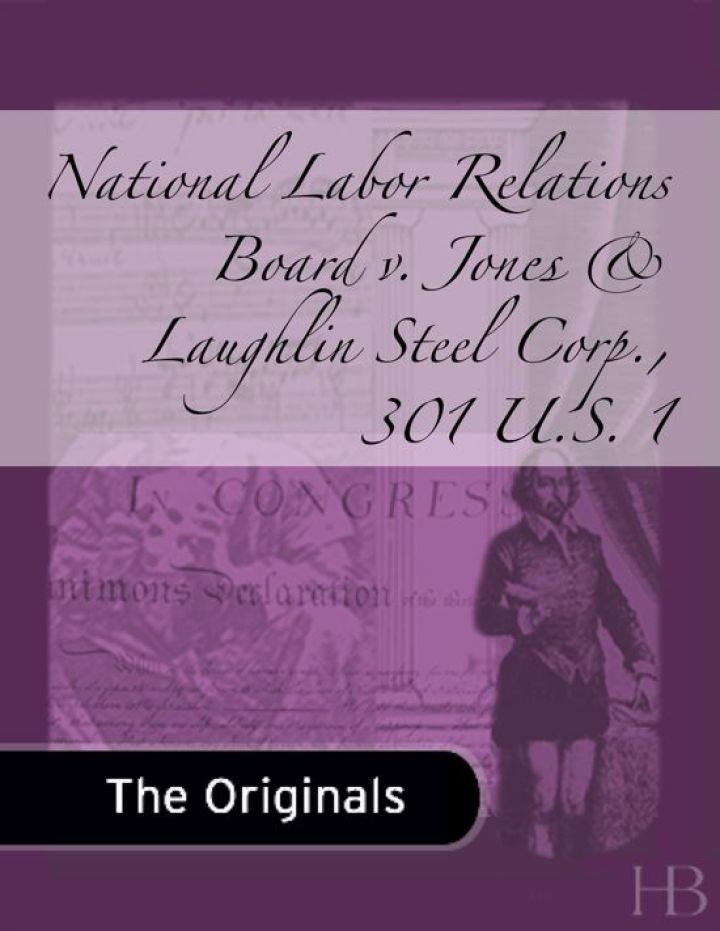 National Labor Relations Board v. Jones & Laughlin Steel Corp., 301 U.S. 1