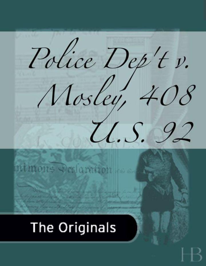 Police Dep't v. Mosley, 408 U.S. 92