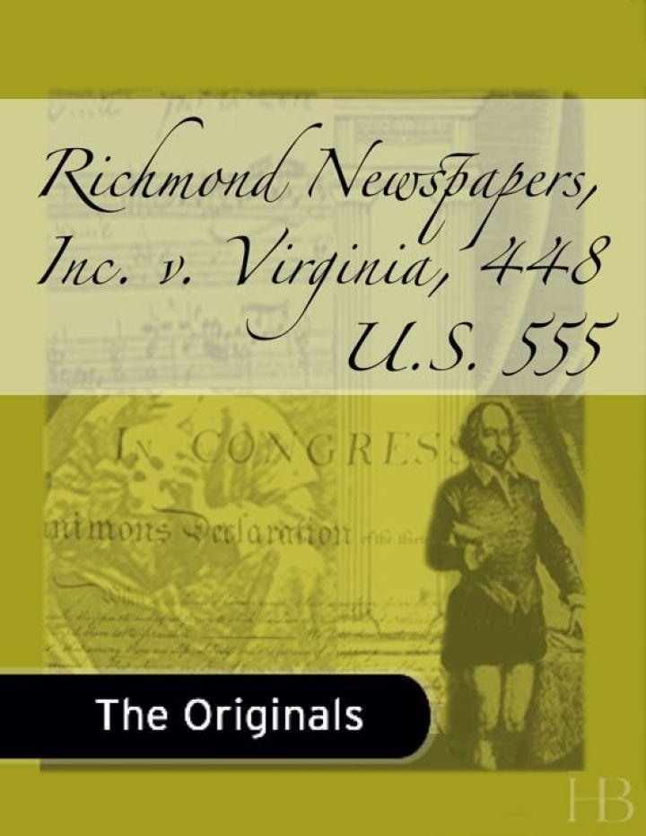 Richmond Newspapers, Inc. v. Virginia, 448 U.S. 555