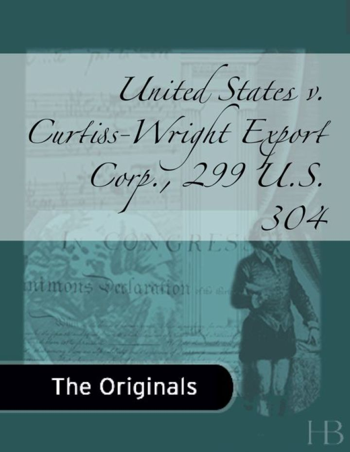 United States v. Curtiss-Wright Export Corp., 299 U.S. 304