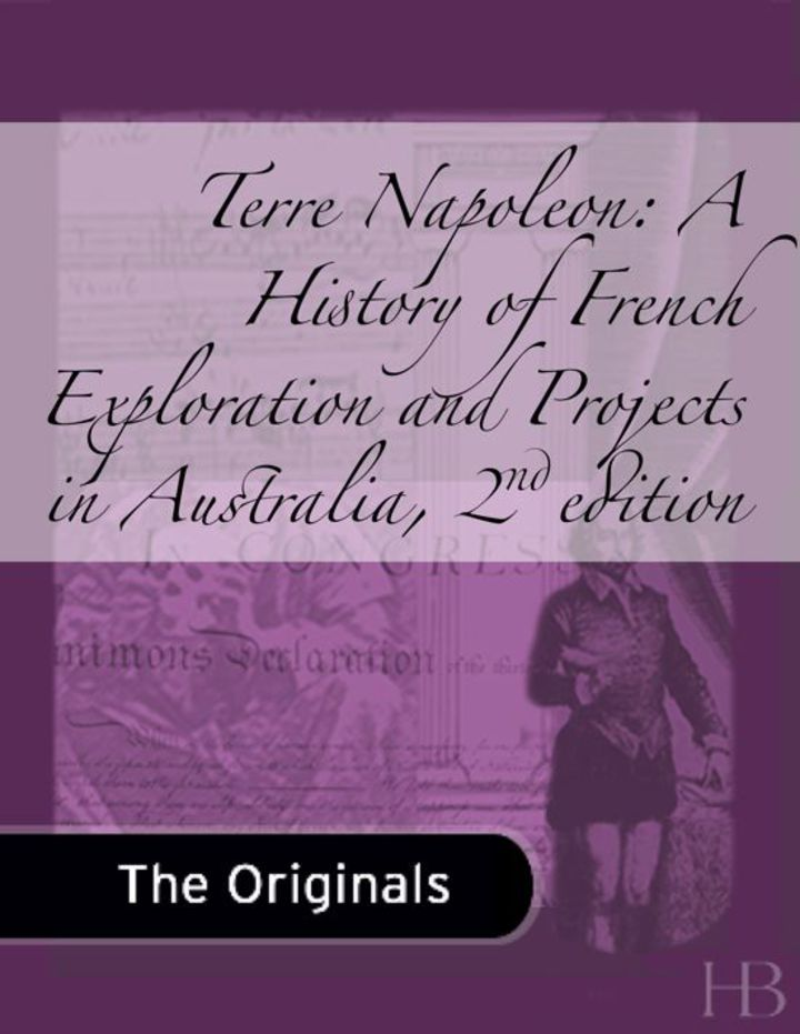 Terre Napoleon: A History of French Exploration and Projects in Australia