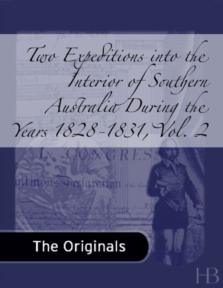 Two Expeditions into the Interior of Southern Australia During the Years 1828-1831, Vol. 2