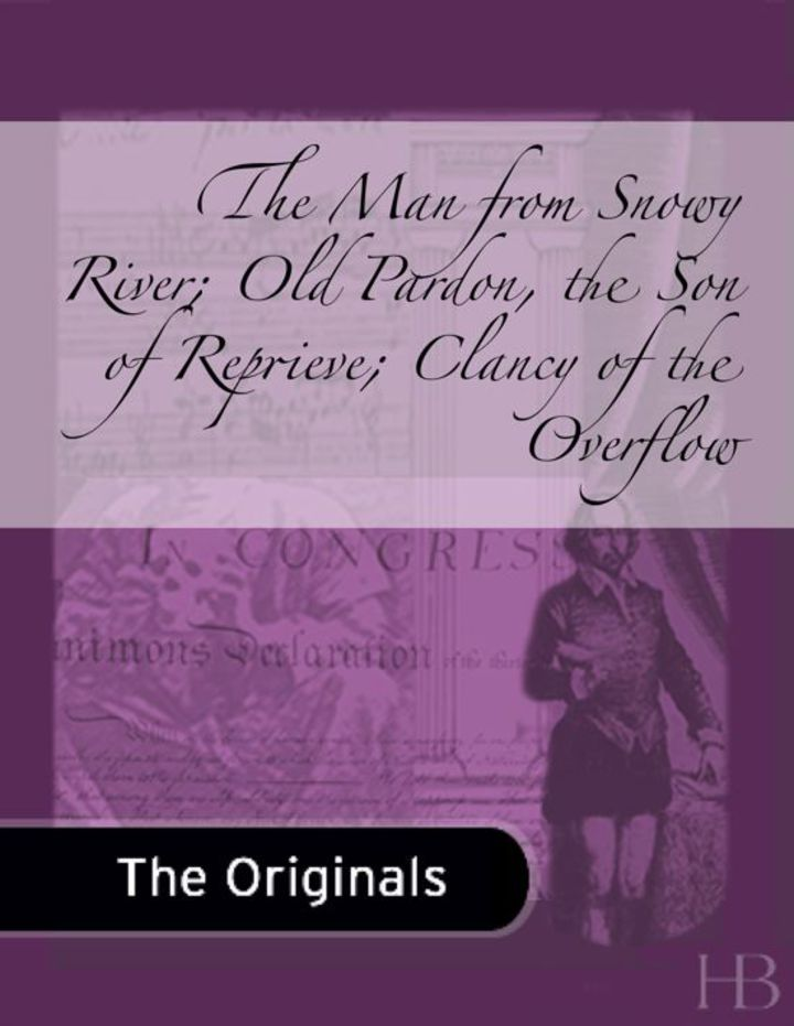 The Man from Snowy River; Old Pardon, the Son of Reprieve; Clancy of the Overflow