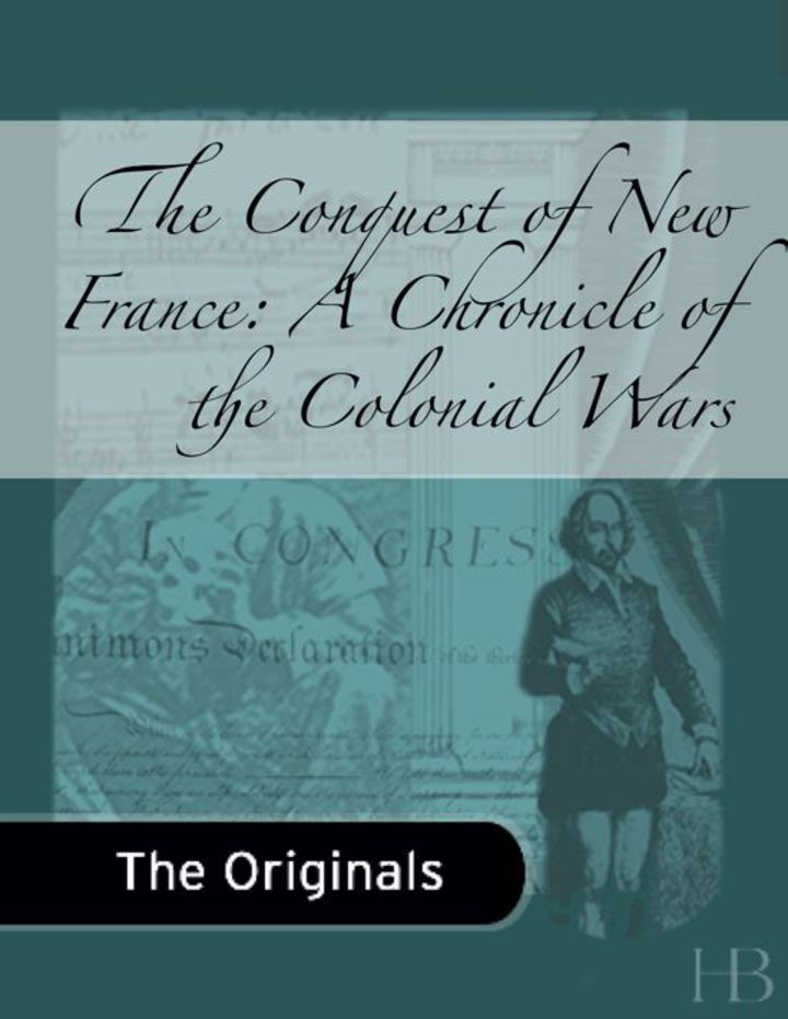 The Conquest of New France: A Chronicle of the Colonial Wars