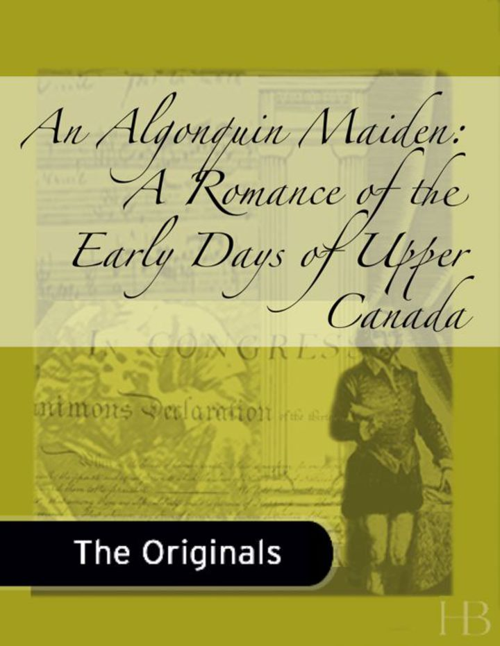 An Algonquin Maiden:  A Romance of the Early Days of Upper Canada