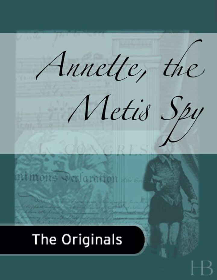 Annette, the Metis Spy; and Nancy, The Light-Keeper's Daughter