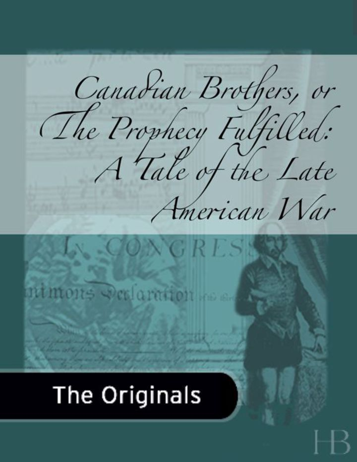 Canadian Brothers, or The Prophecy Fulfilled:  A Tale of the Late American War, Volumes 1-2