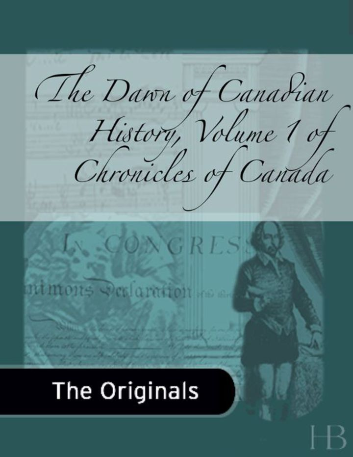 The Dawn of Canadian History, Volume 1 of Chronicles of Canada