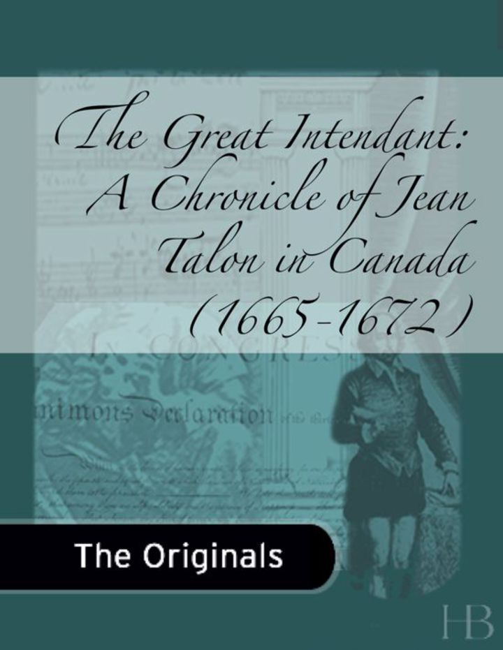 The Great Intendant: A Chronicle of Jean Talon in Canada (1665-1672)